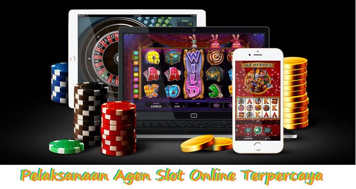 Pelaksanaan Agen Slot Online Terpercaya
