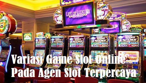Variasi Game Slot Online Pada Agen Slot Terpercaya