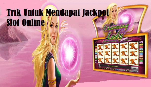 Trik Untuk Mendapat Jackpot Slot Online